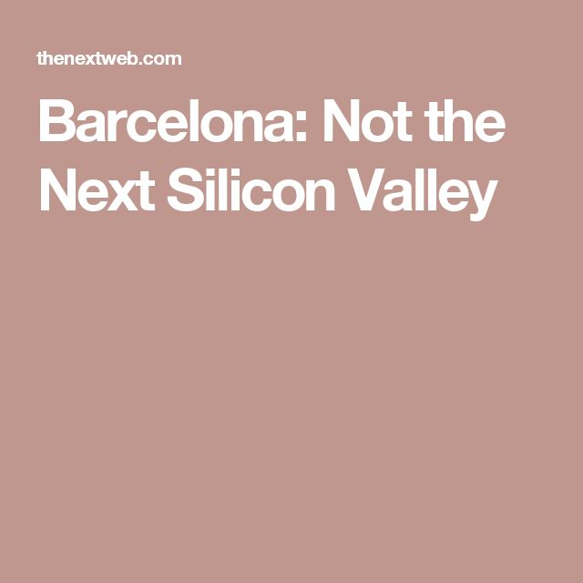 Barcelona: Not the Next Silicon Valley