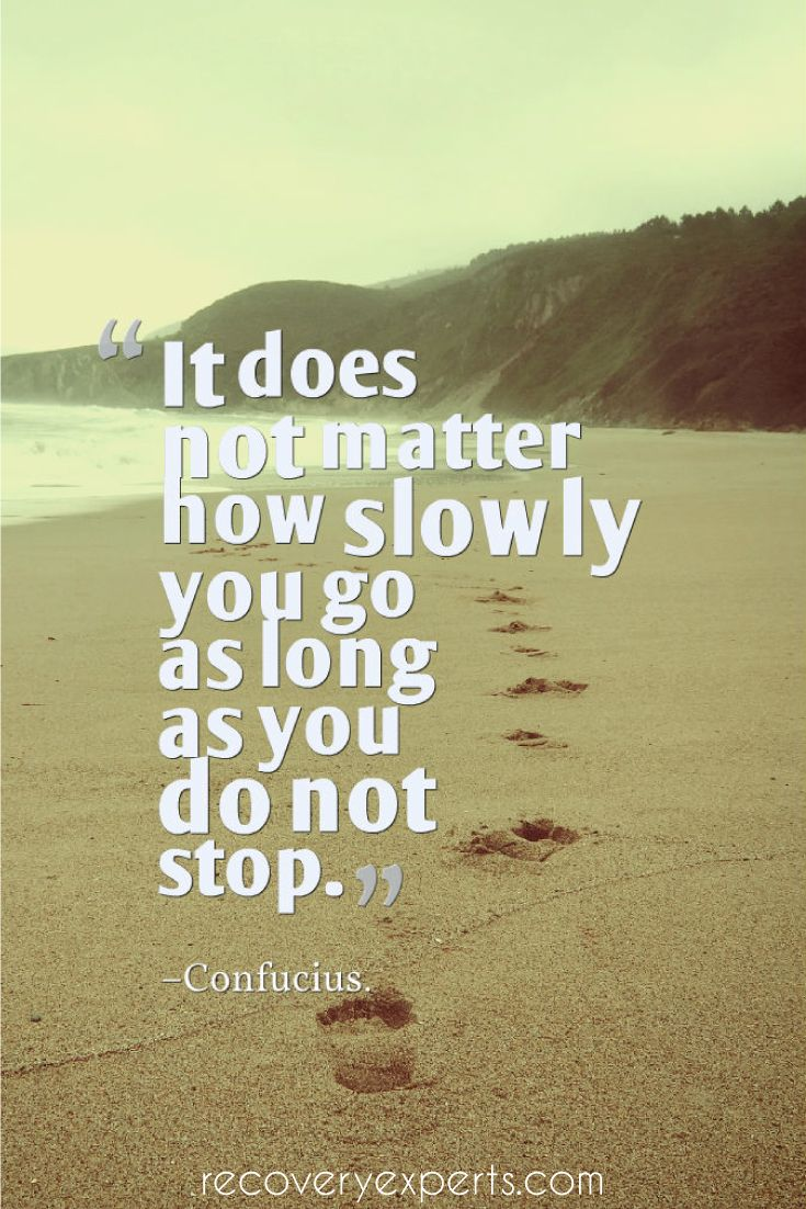 Motivational Quotes: It does not matter how slowly you go as long as you do not stop.  Follow: https://www.pinterest.com/recoveryexpert/