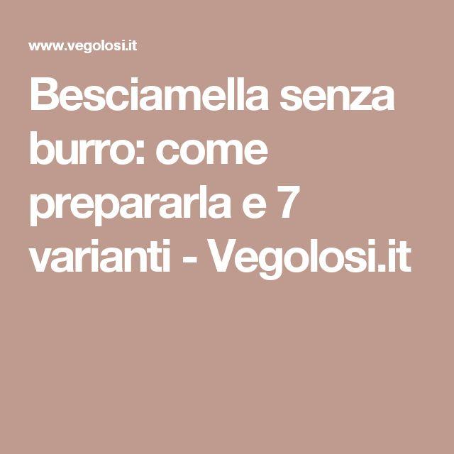 Besciamella senza burro: come prepararla e 7 varianti - Vegolosi.it