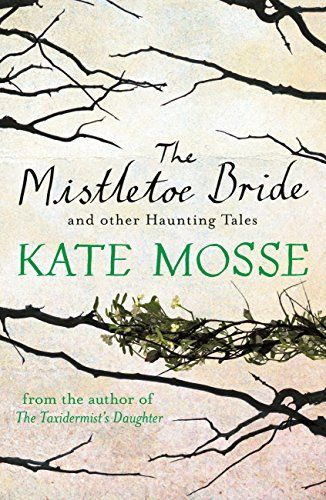 November ¦¦ The Mistletoe Bride and Other Haunting Tales by Kate Mosse