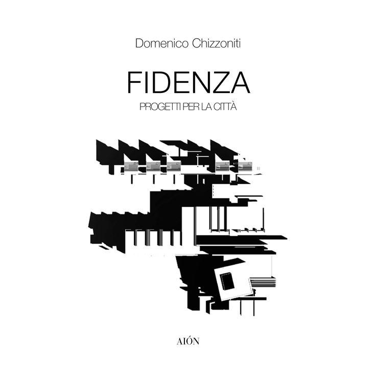 Domenico Chizzoniti FIDENZA. PROGETTI PER LA CITTÀ Size 22x22 cm - pages: 120 illustr. col. and b/w ISBN 978-88-98262-52-6