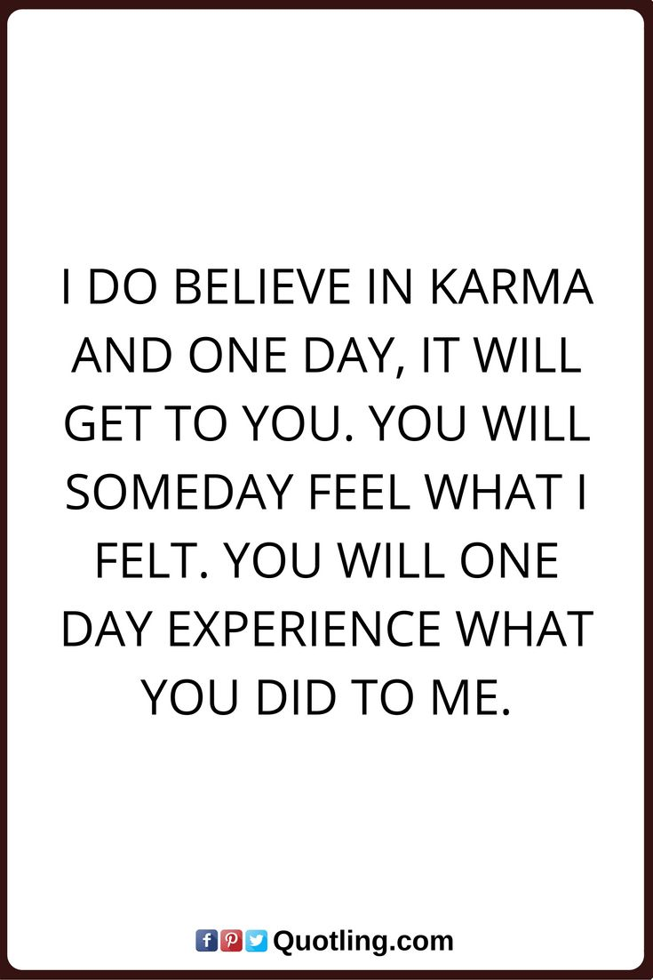I do believe in karma and one day, it will get to you   Famous Memorable Quote