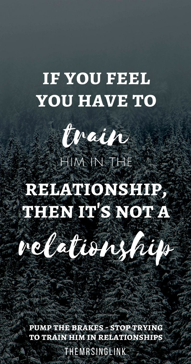 Love Quotes Relationshipquotes Pump The Brakes Stop Trying To Train Him In Relationships Relations Relationship Quotes Relationship Advice Love Advice