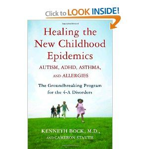 Healing the New Childhood Epidemics: Autism, ADHD, Asthma and Allergies