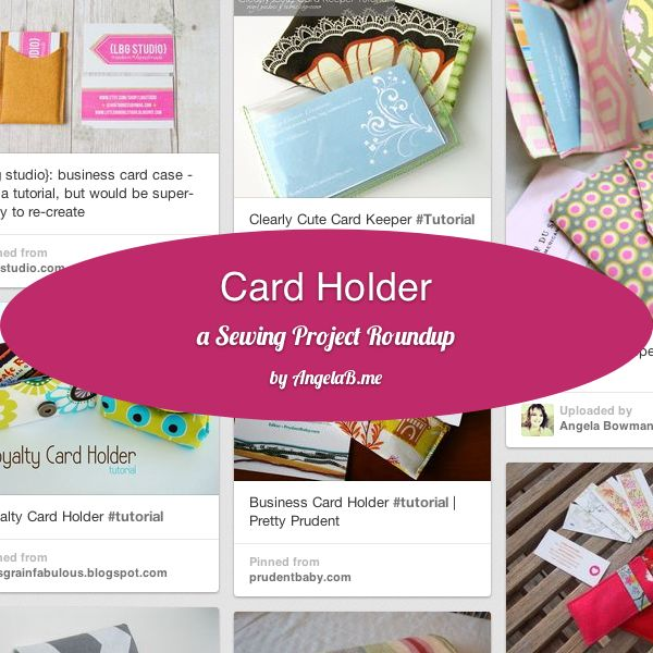 How To Make a Card Holder - a Sewing Project Roundup via Angela Bowman at www.AngelaB.me
