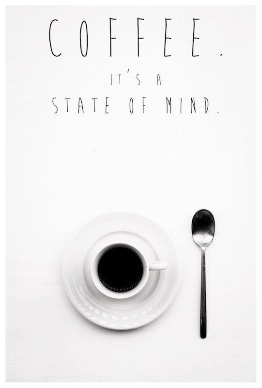 Coffee...it's a state of mind...