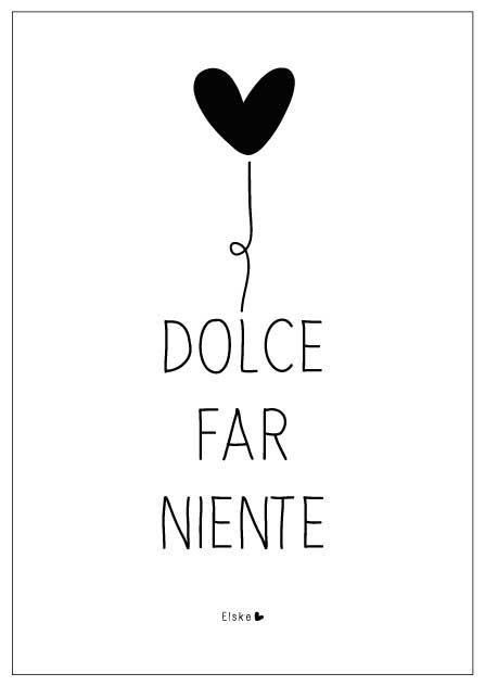 Dolce Far Niente - The sweetness of doing nothing. Wonderful Italian saying.