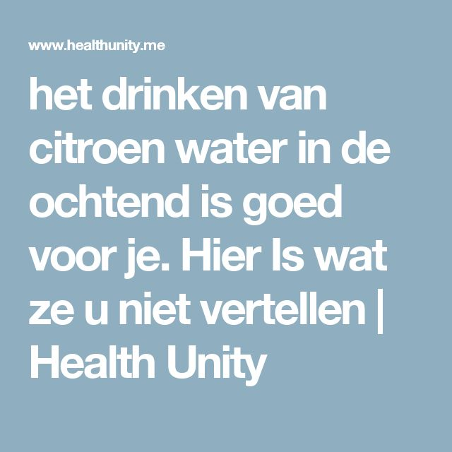 het drinken van citroen water in de ochtend is goed voor je. Hier Is wat ze u niet vertellen   Health Unity