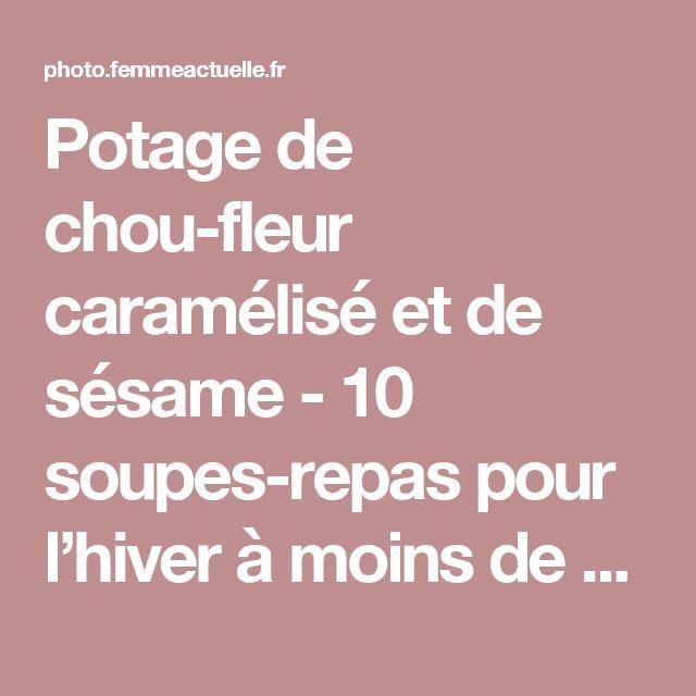 Potage de chou-fleur caramélisé et de sésame  - 10 soupes-repas pour l'hiver à moins de 300 calories -