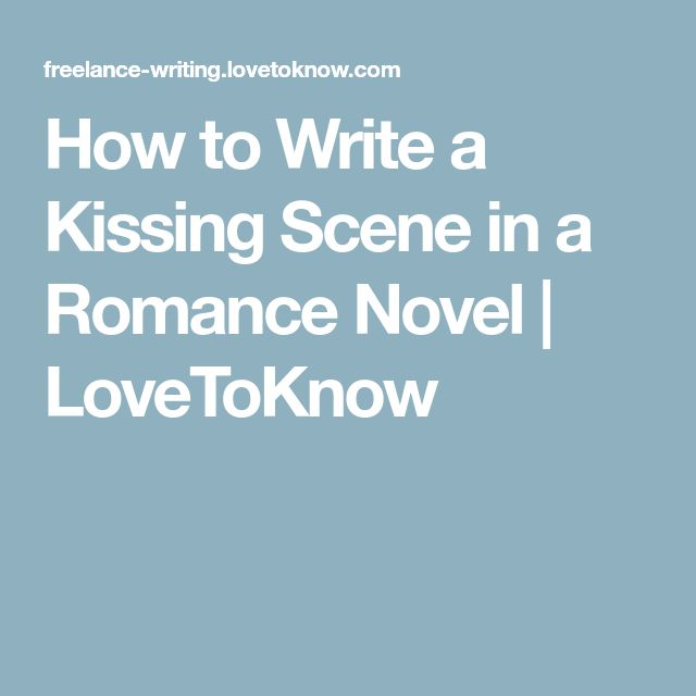 How to Write a Kissing Scene in a Romance Novel | LoveToKnow