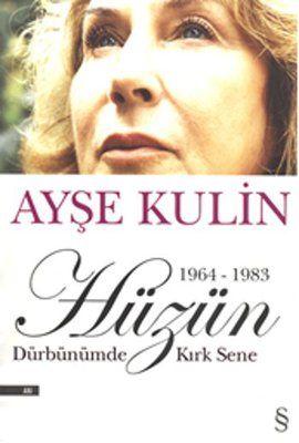 huzun   durbunumden kirk sene  1964 1983  - ayse kulin - everest yayinlari  http://www.idefix.com/kitap/huzun-durbunumden-kirk-sene-1964-1983-ayse-kulin/tanim.asp