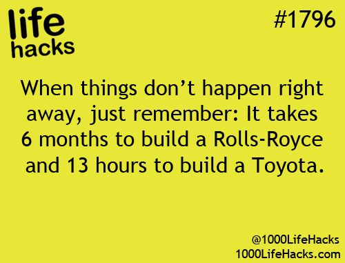 6 months to build a Rolls and only 13 hours to build a Toyota ... Patience!