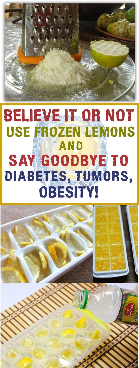 BELIEVE IT OR NOT, USE FROZEN LEMONS AND SAY GOODBYE TO DIABETES, TUMORS, OBESITY! #lemons, #how to, #diabetes, #tumors, #obesity, #believe, #healthy, #home remedies,