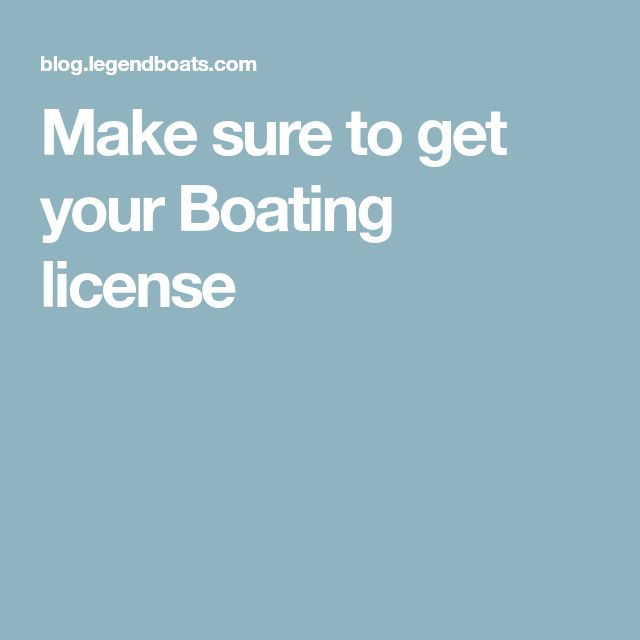 Make sure to get your Boating license
