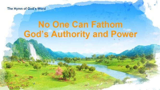 """The Hymn of Gods Word:""""No One Can Fathom Gods Authority and Power""""  The church of Almighty God"""