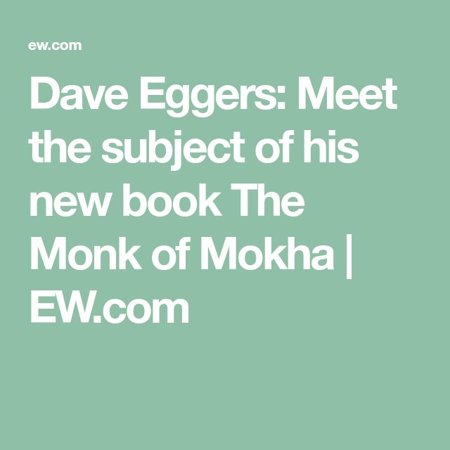 Dave Eggers: Meet the subject of his new book The Monk of Mokha | EW.com
