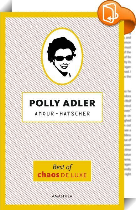 Amour-Hatscher    :  Chaos, Liebe und Beziehungswirren. 250 Mal Polly Adler in Bestform.  Seit 20 Jahren steht Polly Adler auf ihrem satirischen Beobachtungsposten und gießt den Wahnsinn des Alltags in pointendichte Miniaturen. Dass sie im Tretminenfeld der Liebe schon einiges an »friendly fire« erleben musste, kann man in »Amour-Hatscher« in gebotener ironischer Nähe miterleben.  »Wenn es Polly Adler nicht gäbe, müsste man sie dringend erfinden.« Thomas Glavinic  »Hormonelle Ausweglos...