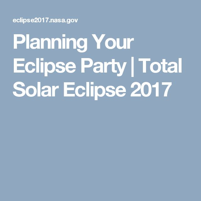 Planning Your Eclipse Party | Total Solar Eclipse 2017