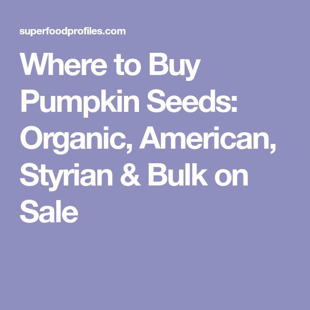 Where to Buy Pumpkin Seeds: Organic, American, Styrian & Bulk on Sale
