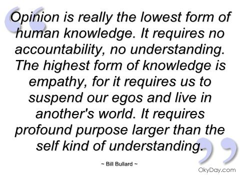 opinion is really the lowest form of human bill bullard
