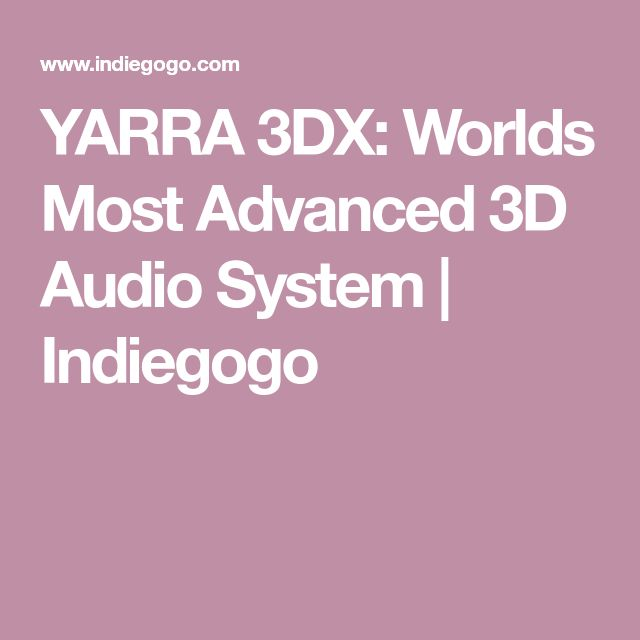 YARRA 3DX: Worlds Most Advanced 3D Audio System | Indiegogo