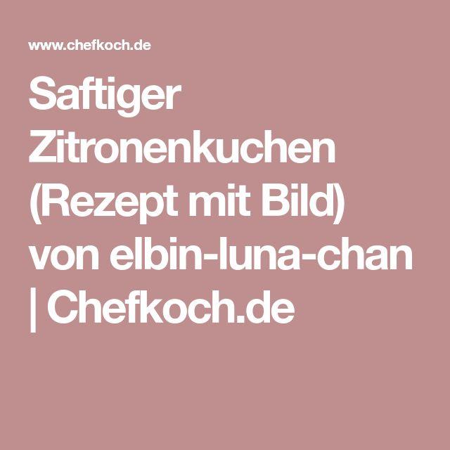 Saftiger Zitronenkuchen (Rezept mit Bild) von elbin-luna-chan | Chefkoch.de