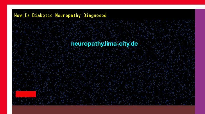 Patrick Daughlin posted How is diabetic neuropathy diagnosed. Views 142248.