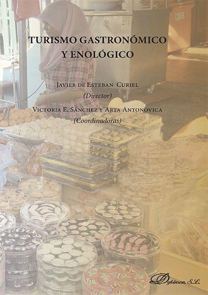 Turismo gastronómico y enológico / Javier de Esteban Curiel (director) ; Victoria E. Sánchez y Arta Antonovica (coordinadoras) ; Arta Antonovica... [et al.]. (2014). TU-521)