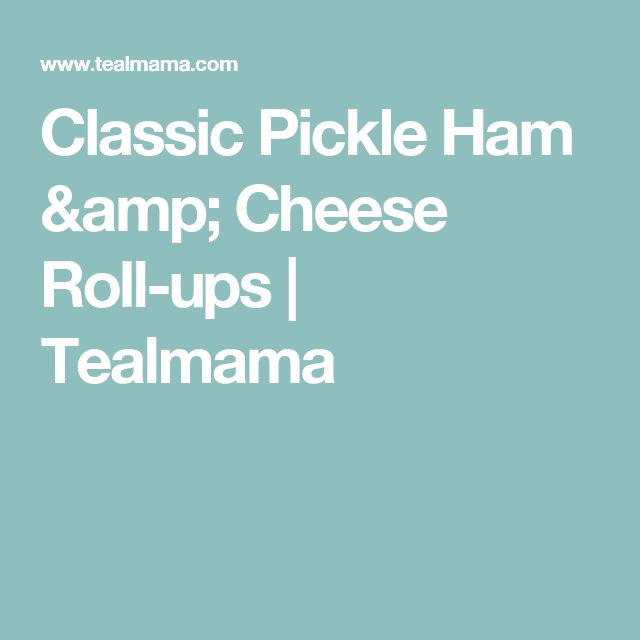 Classic Pickle Ham & Cheese Roll-ups | Tealmama