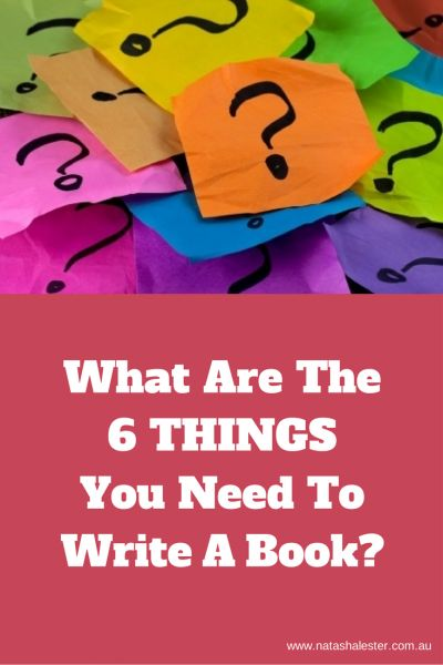 What Are the 6 Things You Need to Write a Book? Here's a list. | www.natashalester.com.au