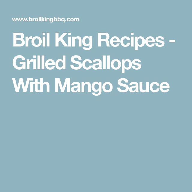 Broil King Recipes - Grilled Scallops With Mango Sauce