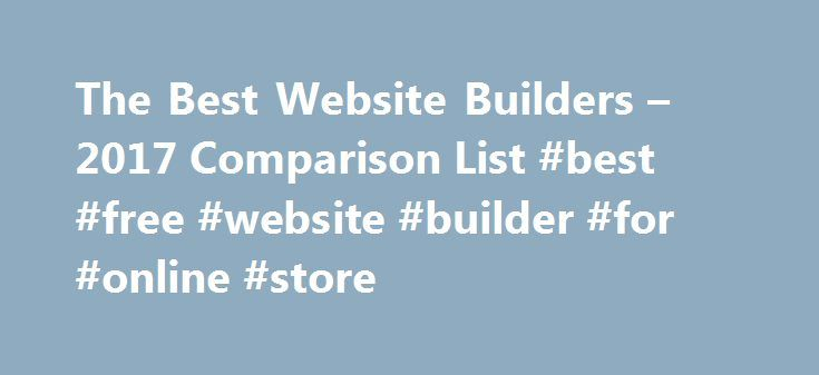 The Best Website Builders – 2017 Comparison List #best #free #website #builder #for #online #store http://property.nef2.com/the-best-website-builders-2017-comparison-list-best-free-website-builder-for-online-store/  # The Best Website Builders You have probably heard about the Wix web builder, when the company advertised their product during the 2015 SuperBowl games. As a publilcy traded company and market leaders, they aggressively advertise their product, neglecting the fact the the main…