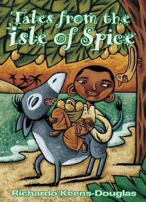 Tales from the Isle of Spice: A Collection of New Caribbean Folk Tales by Richardo Keens-Douglas, illustrated by Sylvie Bourbonniere 2005 WINNER