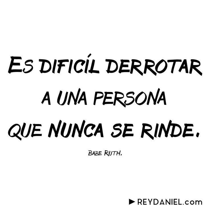 Es difícil derrotar a una persona que nunca se rinde. Babe Ruth ReyDaniel.com
