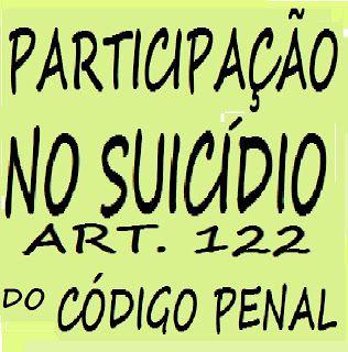 PARTICIPAÇÃO NO SUICÍDIO - CRIME PREVISTO NO ART. 122 DO CÓDIGO PENAL diritopenal.blogspot.com CONCEITO DE SUICÍDIO - Suicídio é matar a si próprio, eliminar a própria vida. O suicídio não é crime. Nem a tentativa do suicídio é crime, para aumentar ainda mais o...