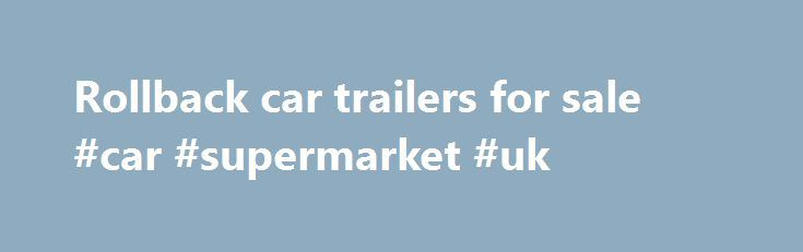 Rollback car trailers for sale #car #supermarket #uk http://remmont.com/rollback-car-trailers-for-sale-car-supermarket-uk/  #car for sell # Dream big Find great deals on eBay for rollback tow trucks for sale tow rollback. Shop with confidence. Rock Dirt the source for commercial Trailers for sale since 1950. Find the new or used Rollback Truck you need. Choose from thousands of Rollback Trucks for sale from dealers, fleets, and truckers nationwide. Complete list of every used car trailer in…