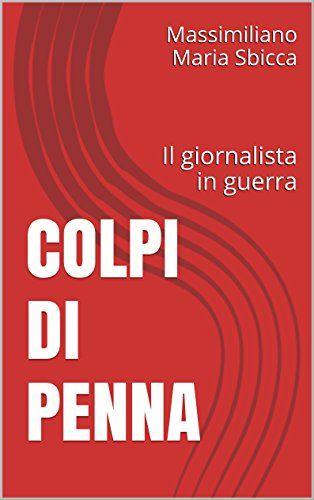 COLPI DI PENNA: Il giornalista in guerra (Italian Edition)
