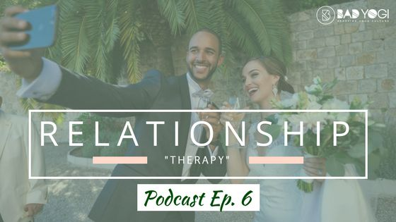 """Bad Yogi Podcast Episode 6: Relationship """"Therapy"""" -- A Special Edition Episode"""
