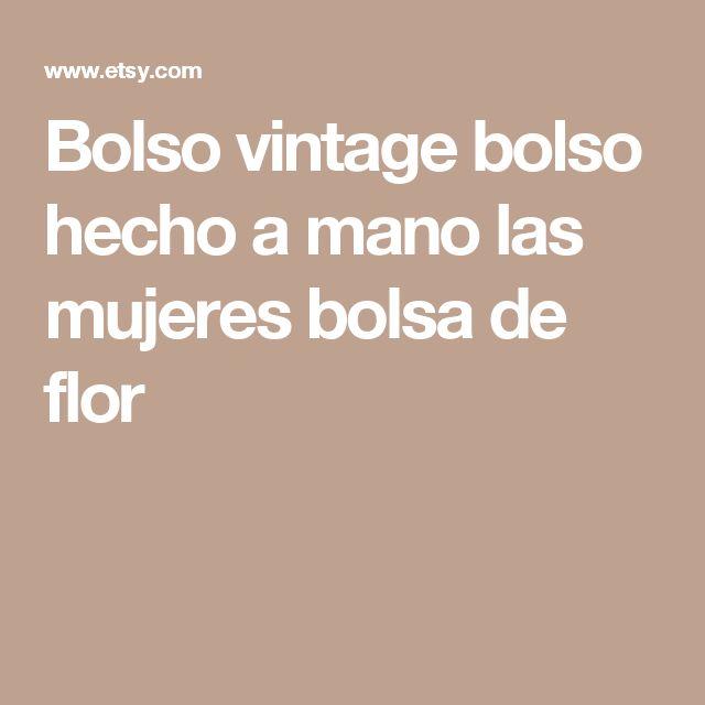 Bolso vintage bolso hecho a mano las mujeres bolsa de flor