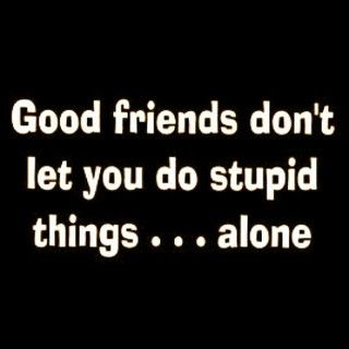 I hope I always have good friends!