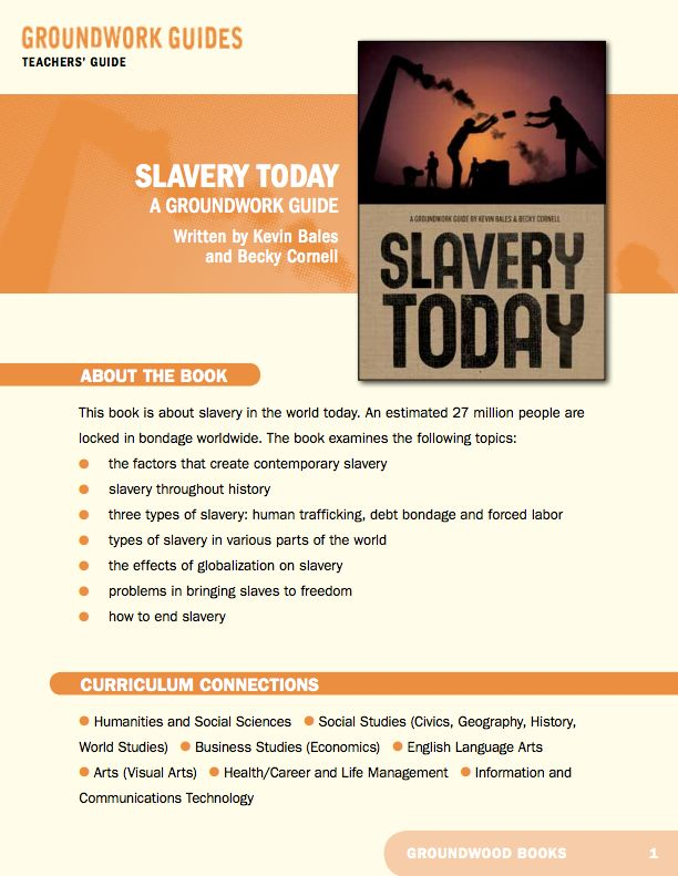 Teachers' Guide for A Groundwork Guide to Slavery Today. Twenty-seven million people — young and old, men and women — are locked in bondage worldwide. Slavery Today traces the products created by this inhuman system from the jungle and farm through the global markets and into our lives and homes.