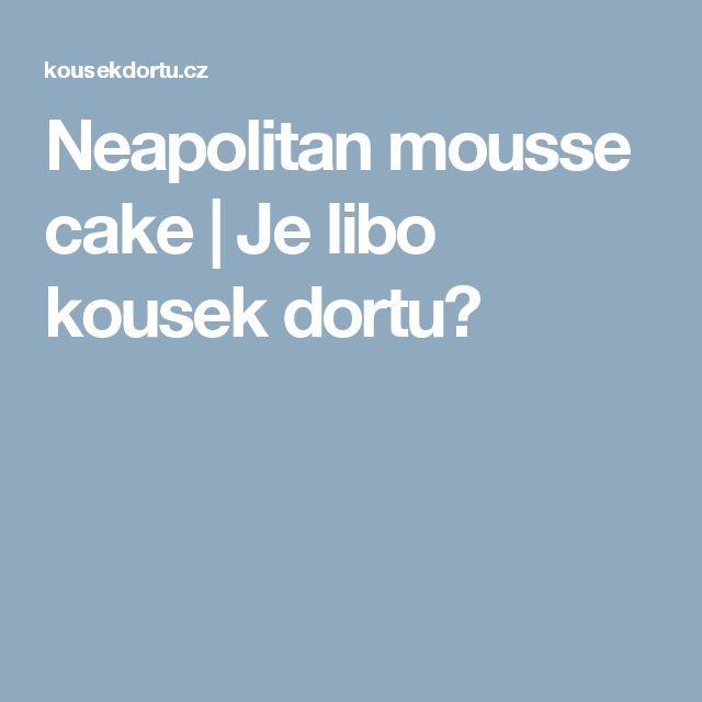 Neapolitan mousse cake | Je libo kousek dortu?