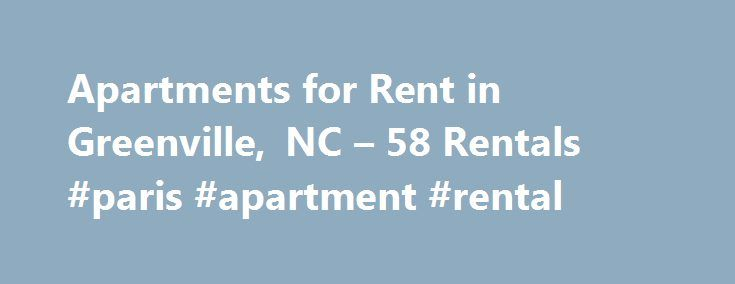 Apartments for Rent in Greenville, NC – 58 Rentals #paris #apartment #rental http://apartment.remmont.com/apartments-for-rent-in-greenville-nc-58-rentals-paris-apartment-rental/  #apartments in greenville nc # We have 58 apartments for rent in or near Greenville, NC Greenville, NC Set in the heart of North Carolina's Inner Banks region, Greenville is one of the largest cities in the state's eastern reaches. As the home of East Carolina University, it's also one of the most vibrant and…