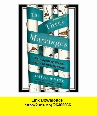 The Three Marriages Publisher Riverhead Trade; Reprint edition David Whyte ,   ,  , ASIN: B004Q0YESY , tutorials , pdf , ebook , torrent , downloads , rapidshare , filesonic , hotfile , megaupload , fileserve