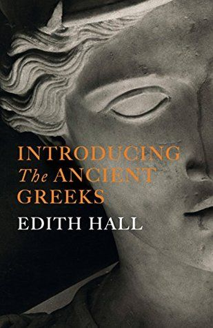 """Introducing the Ancient Greeks"", by Edith Hall - Who were the ancient Greeks? They gave us democracy, philosophy, poetry, rational science, the joke. But what was it about them that enabled them to achieve such titanic leaps forwards in civilization? This introduction unveils a civilization and a people of astounding complexity."