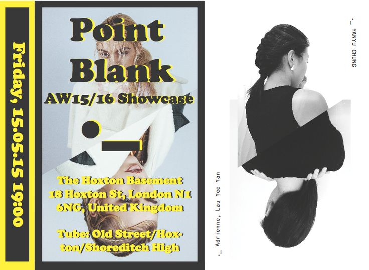 ._ Point Blank AW15/16 Showcase. Friday, 15.05.15 19:00. The Hoxton Basement. Stay tuned and check out updates on: https://www.facebook.com/pages/Ptblnk-_/618836228225655 https://instagram.com/pointblankdotdash https://twitter.com/ptblnk http://ptblnk.tumblr.com/ www.pinterest.com/ptblnk/ Hope to see you there! ._ Point Blank  x x x  Model: Kirstin-Ellen Lett Photo: Amel Herzi Heaup Photography Makeup: Sophie Chung Hair: Meghann Stevens Hair: ZAPOTA HAIR. Azi Essie