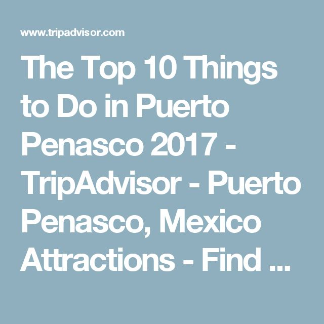 The Top 10 Things to Do in Puerto Penasco 2017 - TripAdvisor - Puerto Penasco, Mexico Attractions - Find What to Do Today, This Weekend, or in April