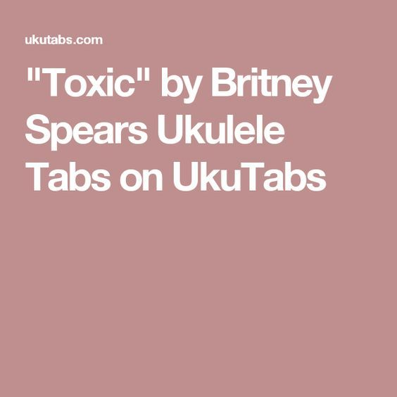 """Toxic"" by Britney Spears Ukulele Tabs on UkuTabs"