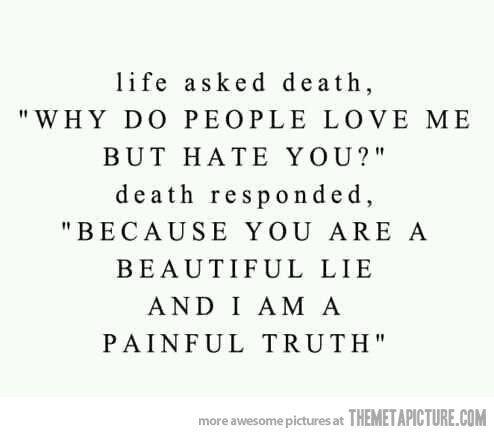 Life and Death: Truths Hurts, Lifeanddeath, Inspiration, Life And Death, Quotes, Paintruth, True, Pain Truths, Beautiful Lie