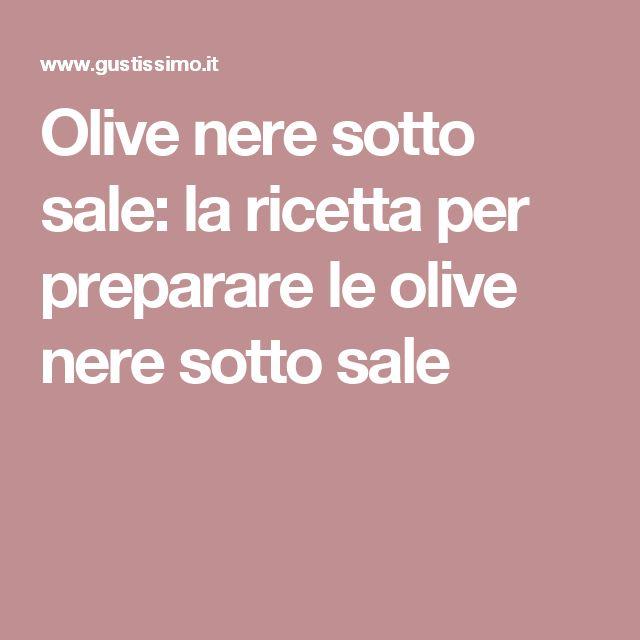 Olive nere sotto sale: la ricetta per preparare le olive nere sotto sale